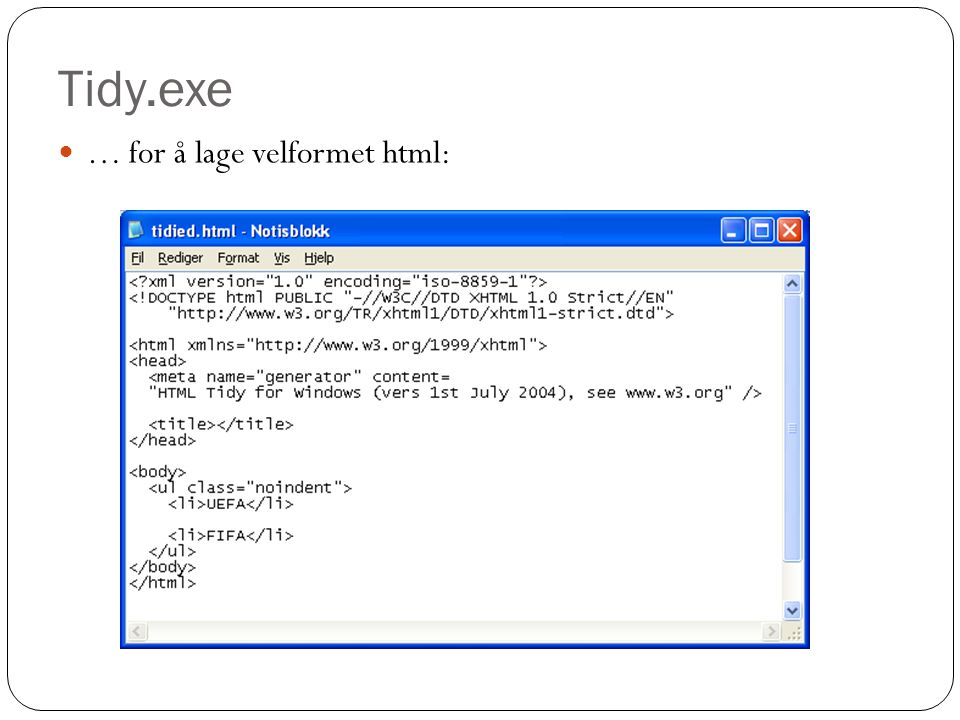 Tidy.exe … for å lage velformet html: