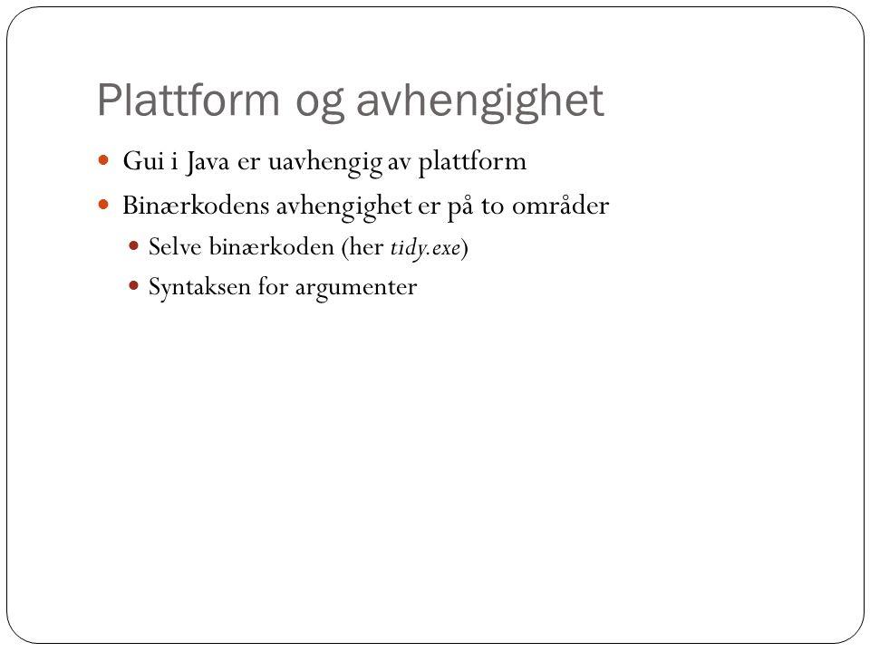 Plattform og avhengighet Gui i Java er uavhengig av plattform Binærkodens avhengighet er på to områder Selve binærkoden (her tidy.exe) Syntaksen for a