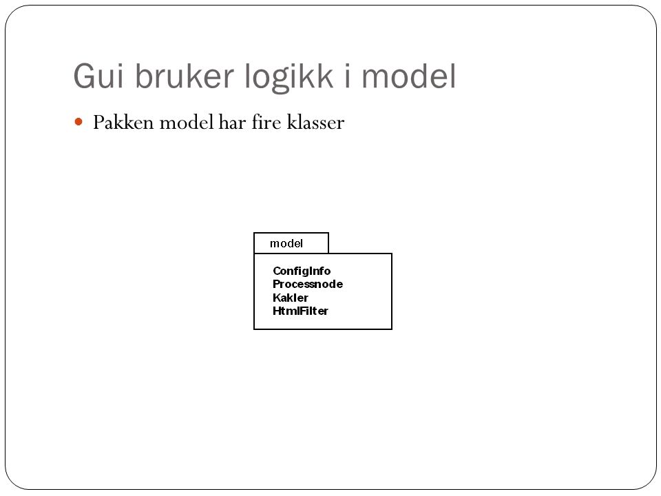 Gui bruker logikk i model Pakken model har fire klasser