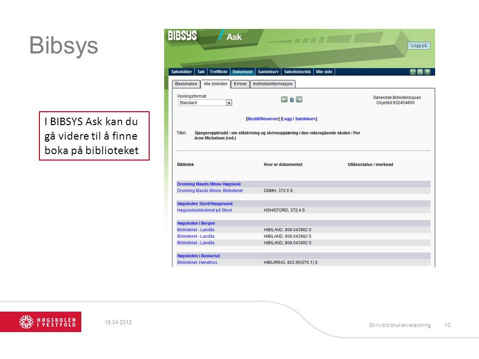 Bibsys I BIBSYS Ask kan du gå videre til å finne boka på biblioteket 16.04.2013 Skrivbib brukerveiledning10