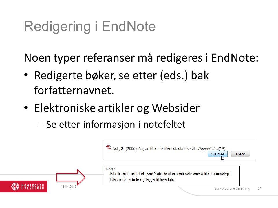 Redigering i EndNote Noen typer referanser må redigeres i EndNote: Redigerte bøker, se etter (eds.) bak forfatternavnet.
