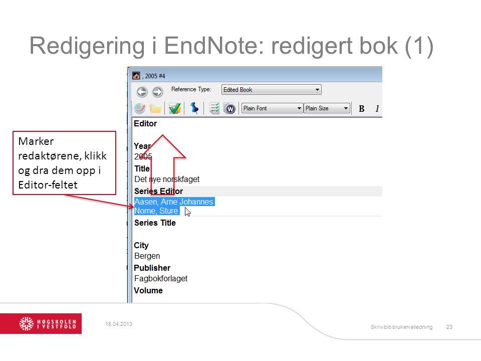 Redigering i EndNote: redigert bok (1) Marker redaktørene, klikk og dra dem opp i Editor-feltet 16.04.2013 Skrivbib brukerveiledning23