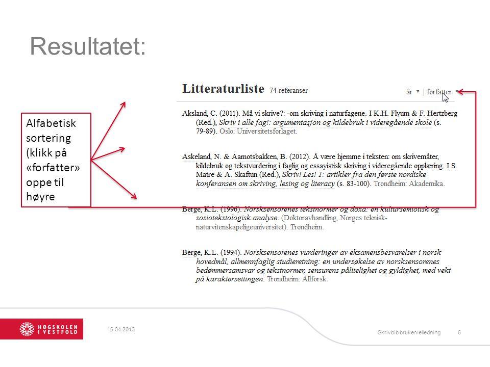 Resultatet: Alfabetisk sortering (klikk på «forfatter» oppe til høyre 16.04.2013 Skrivbib brukerveiledning6