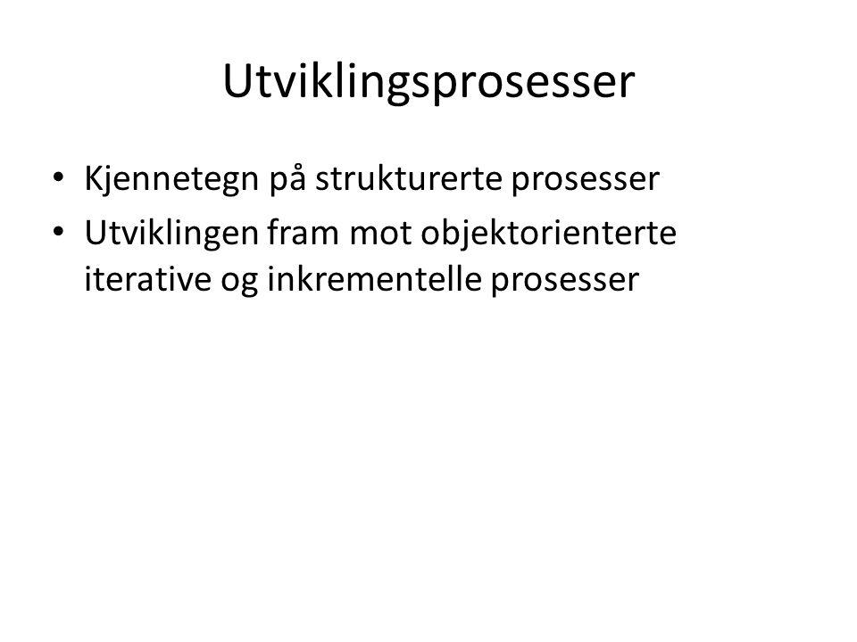Utviklingsprosesser Kjennetegn på strukturerte prosesser Utviklingen fram mot objektorienterte iterative og inkrementelle prosesser