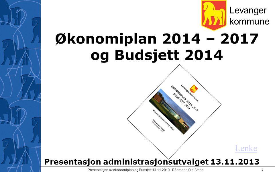 Presentasjon administrasjonsutvalget 13.11.2013 Økonomiplan 2014 – 2017 og Budsjett 2014 Levanger kommune Presentasjon av økonomiplan og Budsjett 13.1
