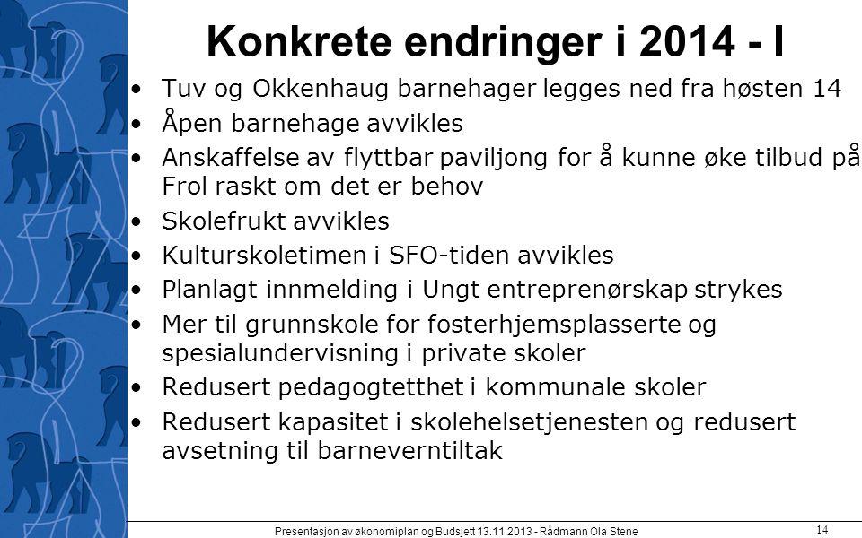 Konkrete endringer i 2014 - I Tuv og Okkenhaug barnehager legges ned fra høsten 14 Åpen barnehage avvikles Anskaffelse av flyttbar paviljong for å kun