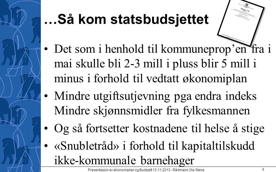 …Så kom statsbudsjettet Det som i henhold til kommuneprop'en fra i mai skulle bli 2-3 mill i pluss blir 5 mill i minus i forhold til vedtatt økonomipl