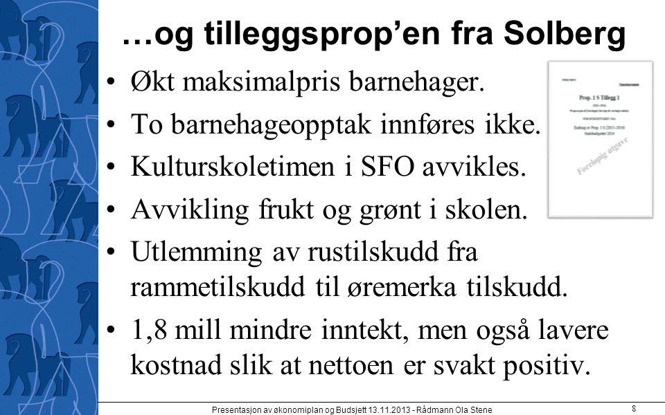 …og tilleggsprop'en fra Solberg Økt maksimalpris barnehager. To barnehageopptak innføres ikke. Kulturskoletimen i SFO avvikles. Avvikling frukt og grø