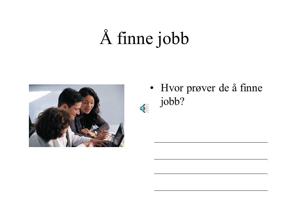 Å finne jobb Har du gått på skole? Har du hatt jobb?