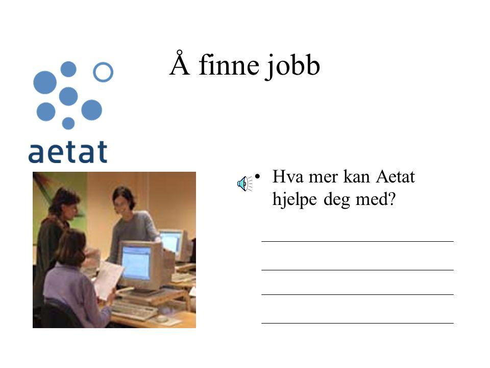 Å finne jobb Hva kan Aetat hjelpe deg med?