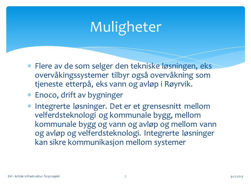  Flere av de som selger den tekniske løsningen, eks overvåkingssystemer tilbyr også overvåkning som tjeneste etterpå, eks vann og avløp i Røyrvik.