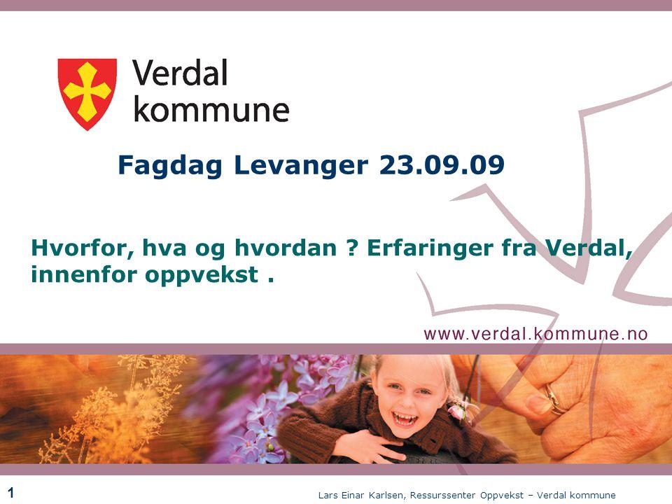 Lars Einar Karlsen, Ressurssenter Oppvekst – Verdal kommune 1 Fagdag Levanger 23.09.09 Hvorfor, hva og hvordan ? Erfaringer fra Verdal, innenfor oppve