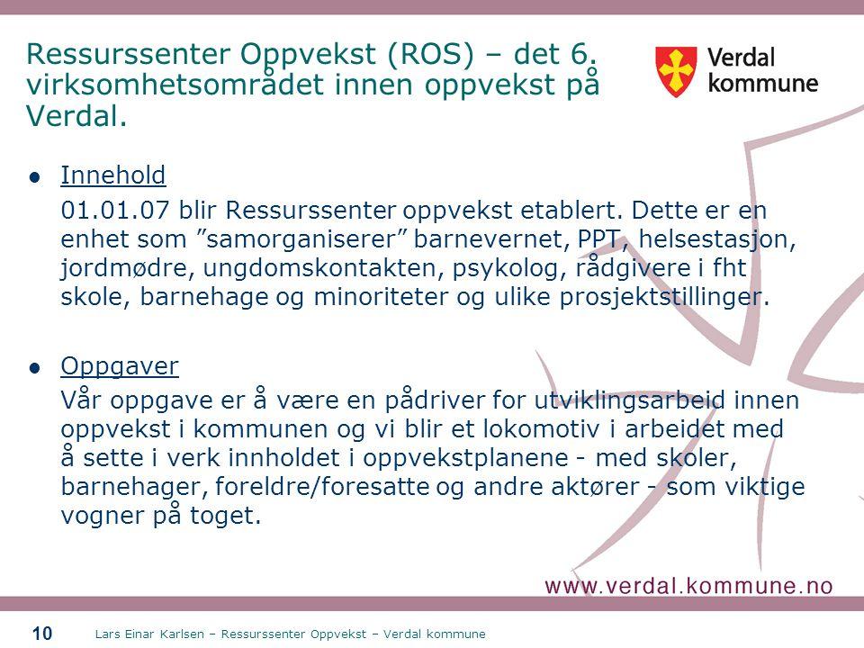 Lars Einar Karlsen – Ressurssenter Oppvekst – Verdal kommune 10 Ressurssenter Oppvekst (ROS) – det 6. virksomhetsområdet innen oppvekst på Verdal. Inn