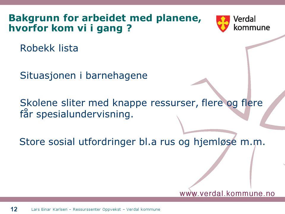 Lars Einar Karlsen – Ressurssenter Oppvekst – Verdal kommune 12 Bakgrunn for arbeidet med planene, hvorfor kom vi i gang ? Robekk lista Situasjonen i