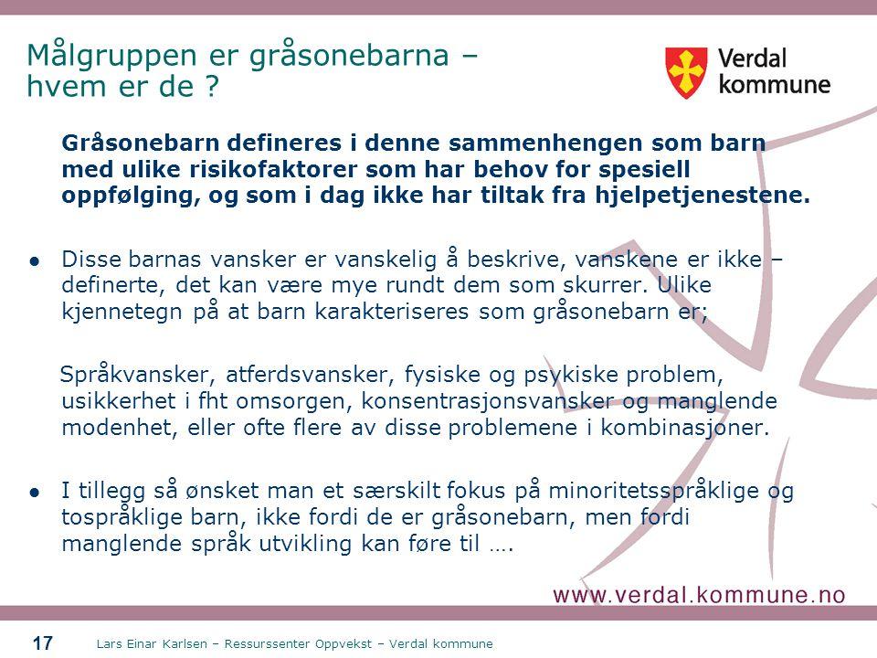 Lars Einar Karlsen – Ressurssenter Oppvekst – Verdal kommune 17 Målgruppen er gråsonebarna – hvem er de ? Gråsonebarn defineres i denne sammenhengen s