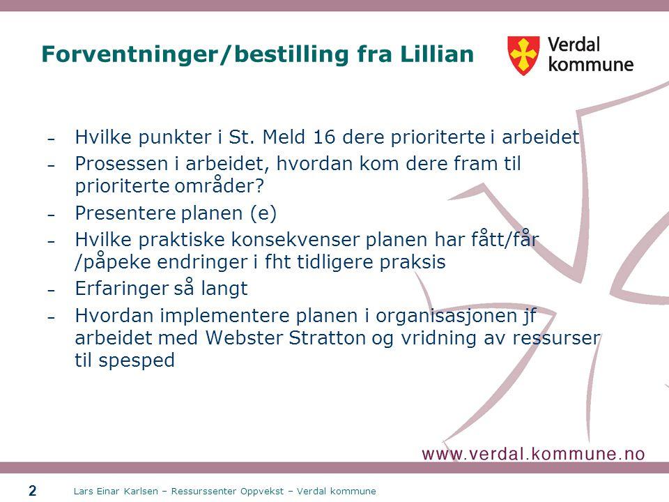 Lars Einar Karlsen – Ressurssenter Oppvekst – Verdal kommune 2 Forventninger/bestilling fra Lillian – Hvilke punkter i St. Meld 16 dere prioriterte i