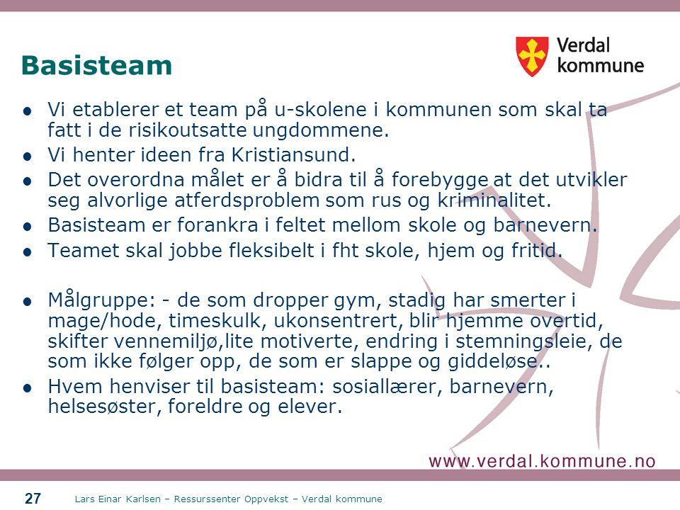 Lars Einar Karlsen – Ressurssenter Oppvekst – Verdal kommune 27 Basisteam Vi etablerer et team på u-skolene i kommunen som skal ta fatt i de risikouts