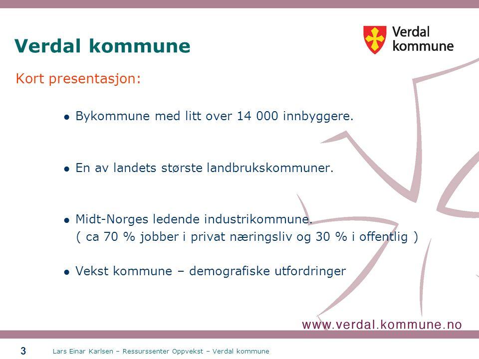 Lars Einar Karlsen – Ressurssenter Oppvekst – Verdal kommune 3 Verdal kommune Kort presentasjon: Bykommune med litt over 14 000 innbyggere. En av land