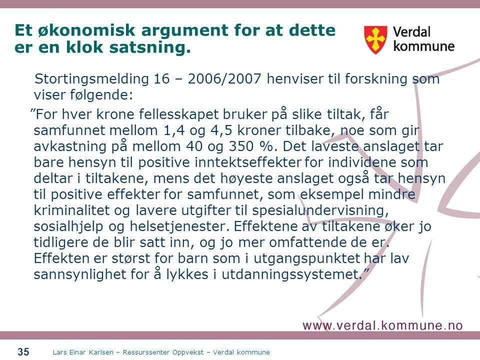 Lars Einar Karlsen – Ressurssenter Oppvekst – Verdal kommune 35 Et økonomisk argument for at dette er en klok satsning. Stortingsmelding 16 – 2006/200