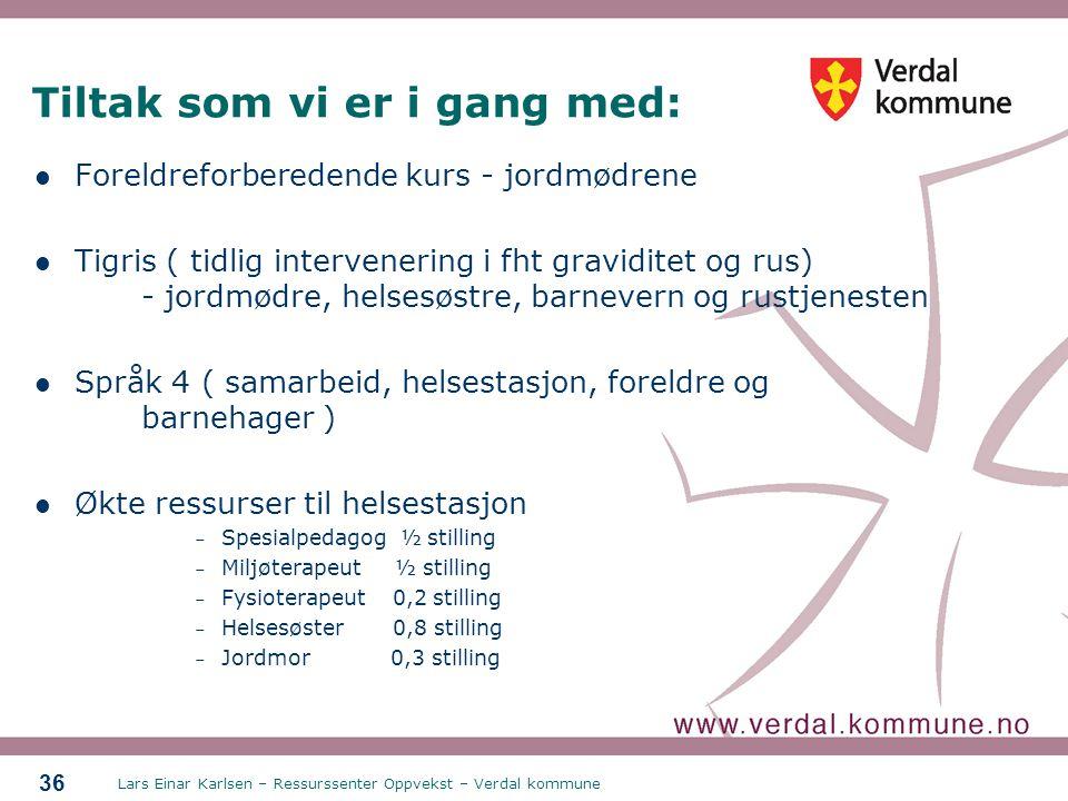 Lars Einar Karlsen – Ressurssenter Oppvekst – Verdal kommune 36 Tiltak som vi er i gang med: Foreldreforberedende kurs - jordmødrene Tigris ( tidlig i