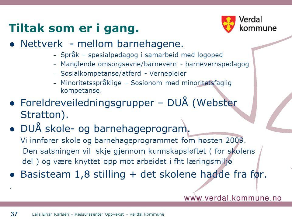Lars Einar Karlsen – Ressurssenter Oppvekst – Verdal kommune 37 Tiltak som er i gang. Nettverk - mellom barnehagene. – Språk – spesialpedagog i samarb