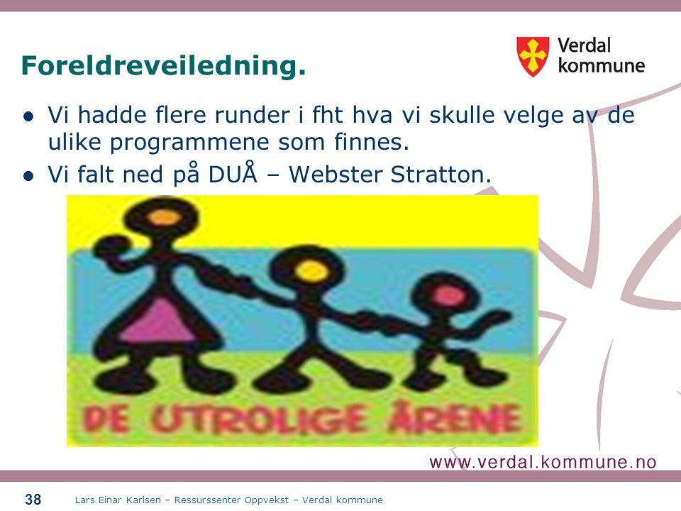 Lars Einar Karlsen – Ressurssenter Oppvekst – Verdal kommune 38 Foreldreveiledning. Vi hadde flere runder i fht hva vi skulle velge av de ulike progra