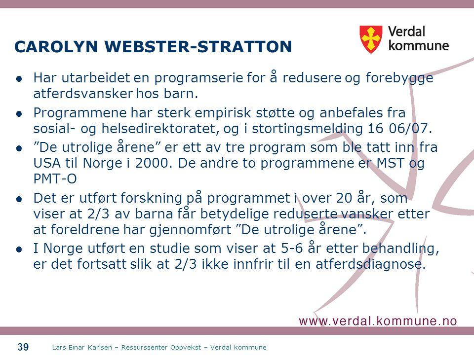 Lars Einar Karlsen – Ressurssenter Oppvekst – Verdal kommune 39 CAROLYN WEBSTER-STRATTON Har utarbeidet en programserie for å redusere og forebygge at