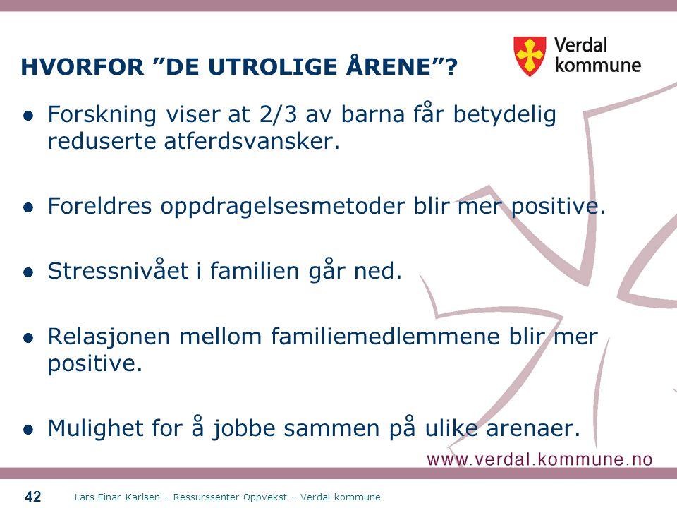 """Lars Einar Karlsen – Ressurssenter Oppvekst – Verdal kommune 42 HVORFOR """"DE UTROLIGE ÅRENE""""? Forskning viser at 2/3 av barna får betydelig reduserte a"""