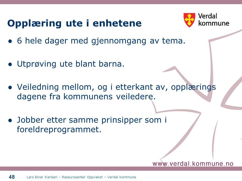 Lars Einar Karlsen – Ressurssenter Oppvekst – Verdal kommune 48 Opplæring ute i enhetene 6 hele dager med gjennomgang av tema. Utprøving ute blant bar