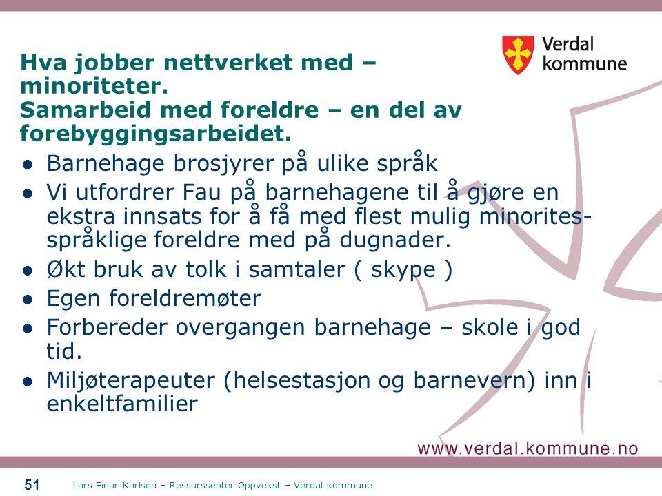 Lars Einar Karlsen – Ressurssenter Oppvekst – Verdal kommune 51 Hva jobber nettverket med – minoriteter. Samarbeid med foreldre – en del av forebyggin