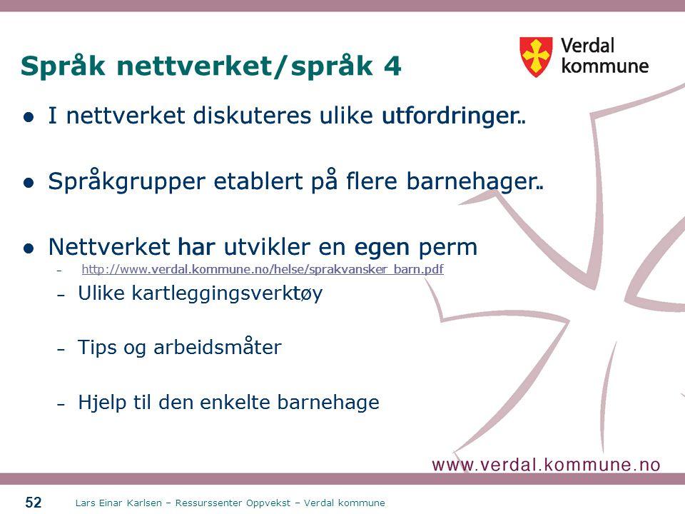 Lars Einar Karlsen – Ressurssenter Oppvekst – Verdal kommune 52 Språk nettverket/språk 4 I nettverket diskuteres ulike utfordringer. Språkgrupper etab