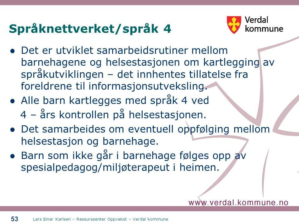 Lars Einar Karlsen – Ressurssenter Oppvekst – Verdal kommune 53 Språknettverket/språk 4 Det er utviklet samarbeidsrutiner mellom barnehagene og helses