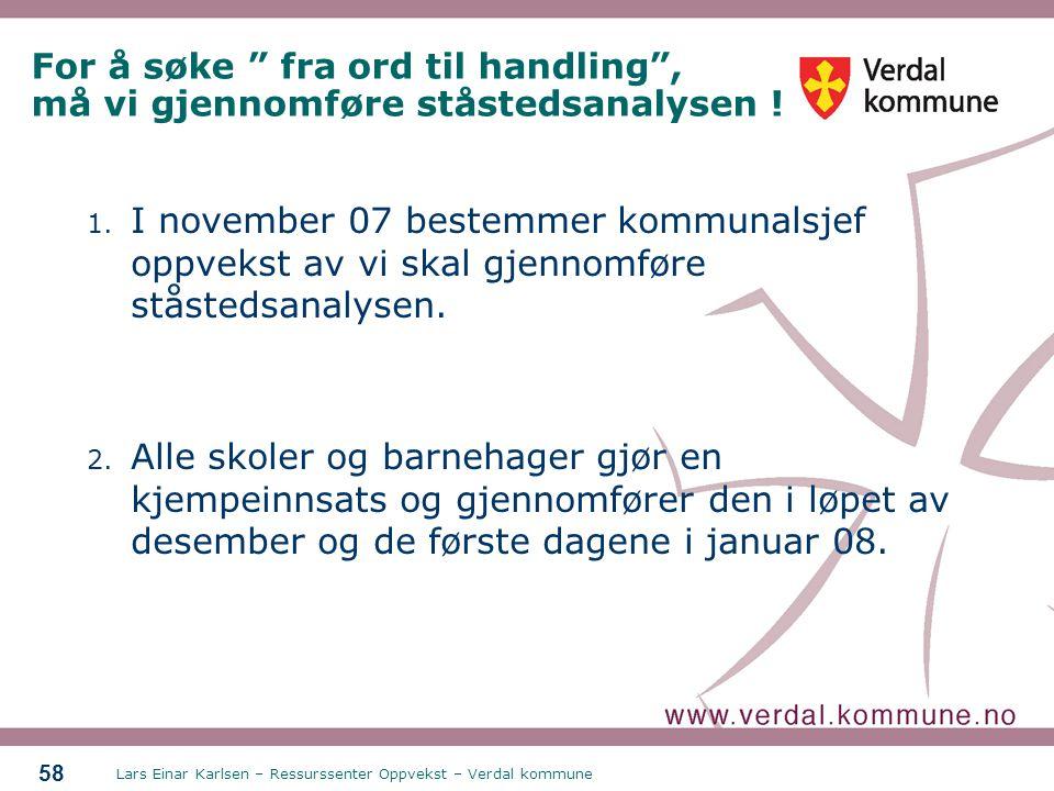 """Lars Einar Karlsen – Ressurssenter Oppvekst – Verdal kommune 58 For å søke """" fra ord til handling"""", må vi gjennomføre ståstedsanalysen ! 1. I november"""