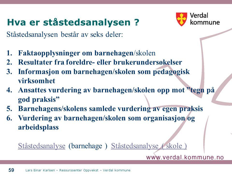Lars Einar Karlsen – Ressurssenter Oppvekst – Verdal kommune 59 Hva er ståstedsanalysen ? Ståstedsanalysen består av seks deler: 1.Faktaopplysninger o