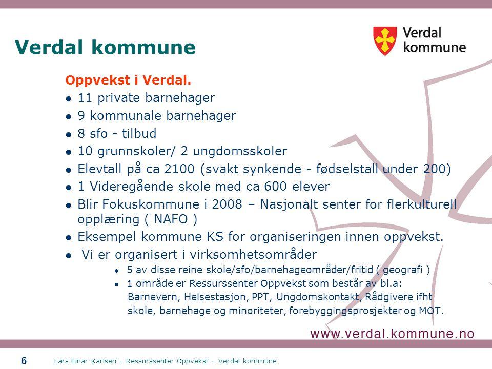 Lars Einar Karlsen – Ressurssenter Oppvekst – Verdal kommune 6 Verdal kommune Oppvekst i Verdal. 11 private barnehager 9 kommunale barnehager 8 sfo -