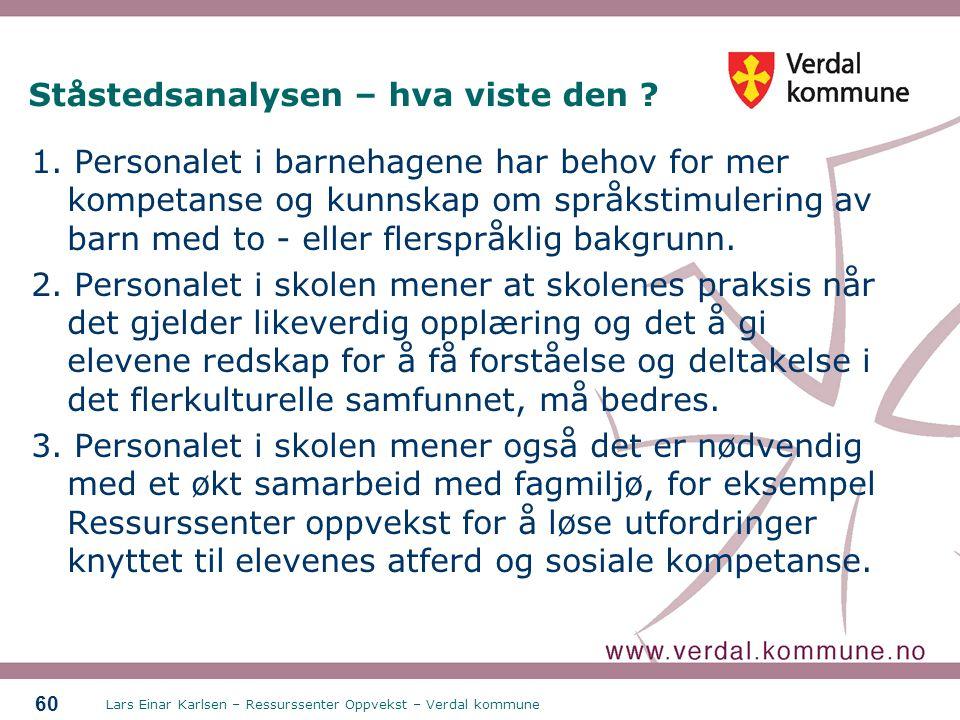 Lars Einar Karlsen – Ressurssenter Oppvekst – Verdal kommune 60 Ståstedsanalysen – hva viste den ? 1. Personalet i barnehagene har behov for mer kompe