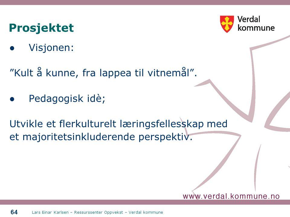 """Lars Einar Karlsen – Ressurssenter Oppvekst – Verdal kommune 64 Prosjektet Visjonen: """"Kult å kunne, fra lappea til vitnemål"""". Pedagogisk idè; Utvikle"""