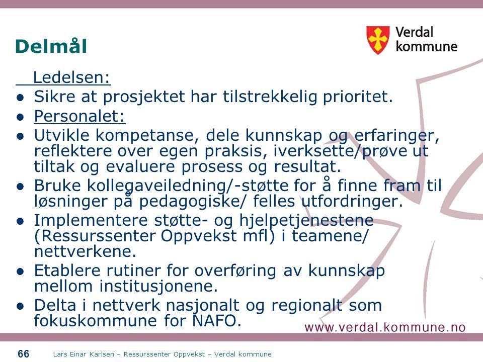 Lars Einar Karlsen – Ressurssenter Oppvekst – Verdal kommune 66 Delmål Ledelsen: Sikre at prosjektet har tilstrekkelig prioritet. Personalet: Utvikle