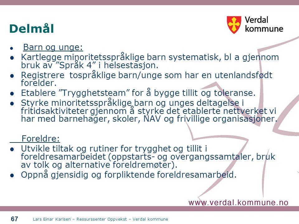 Lars Einar Karlsen – Ressurssenter Oppvekst – Verdal kommune 67 Delmål Barn og unge: Kartlegge minoritetsspråklige barn systematisk, bl a gjennom bruk