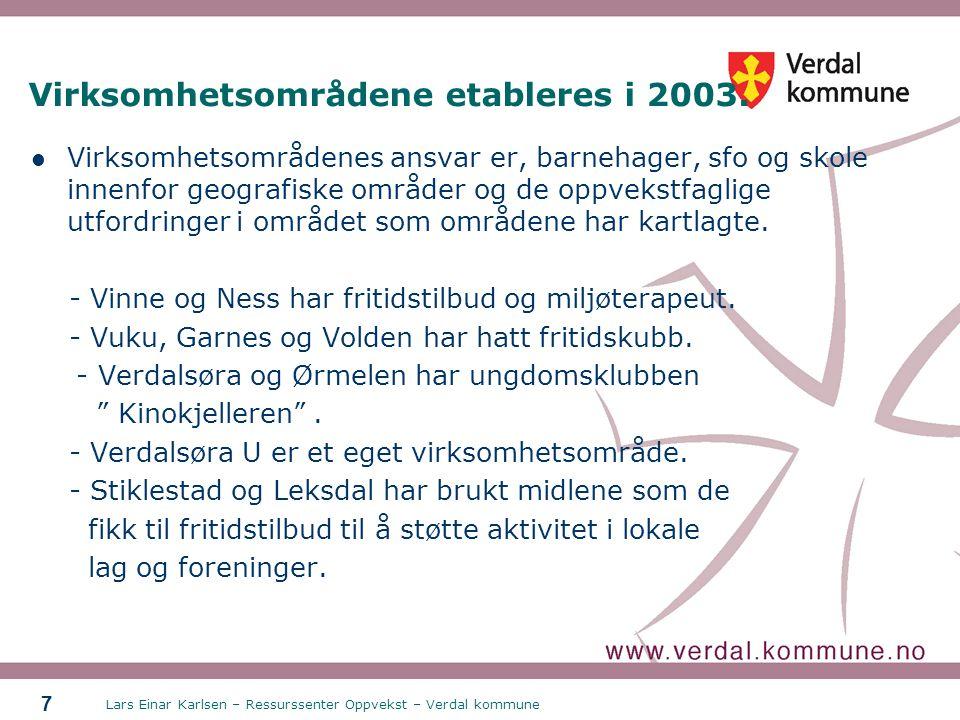 Lars Einar Karlsen – Ressurssenter Oppvekst – Verdal kommune 7 Virksomhetsområdene etableres i 2003. Virksomhetsområdenes ansvar er, barnehager, sfo o