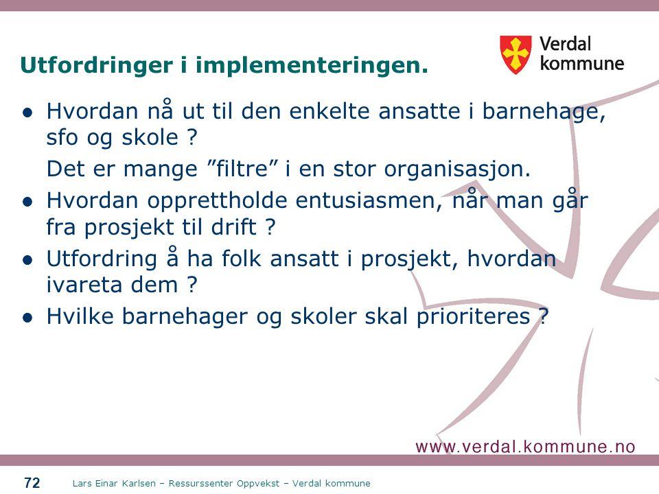 Lars Einar Karlsen – Ressurssenter Oppvekst – Verdal kommune 72 Utfordringer i implementeringen. Hvordan nå ut til den enkelte ansatte i barnehage, sf