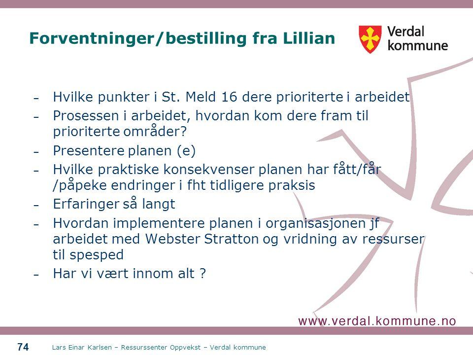 Lars Einar Karlsen – Ressurssenter Oppvekst – Verdal kommune 74 Forventninger/bestilling fra Lillian – Hvilke punkter i St. Meld 16 dere prioriterte i