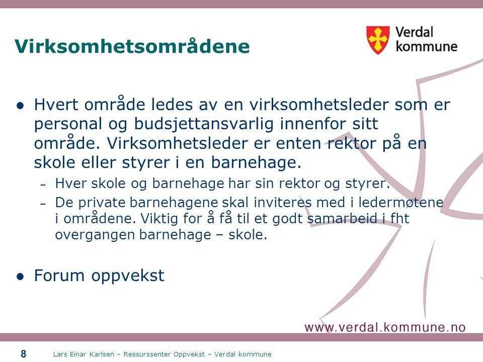 Lars Einar Karlsen – Ressurssenter Oppvekst – Verdal kommune 8 Virksomhetsområdene Hvert område ledes av en virksomhetsleder som er personal og budsje