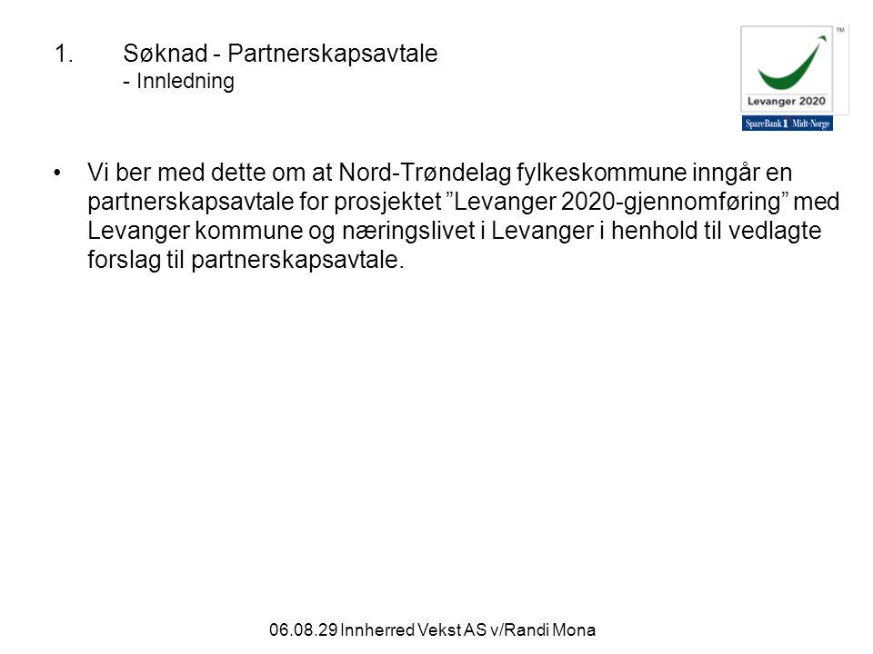 06.08.29 Innherred Vekst AS v/Randi Mona 1.Søknad - Partnerskapsavtale - Innledning Vi ber med dette om at Nord-Trøndelag fylkeskommune inngår en partnerskapsavtale for prosjektet Levanger 2020-gjennomføring med Levanger kommune og næringslivet i Levanger i henhold til vedlagte forslag til partnerskapsavtale.
