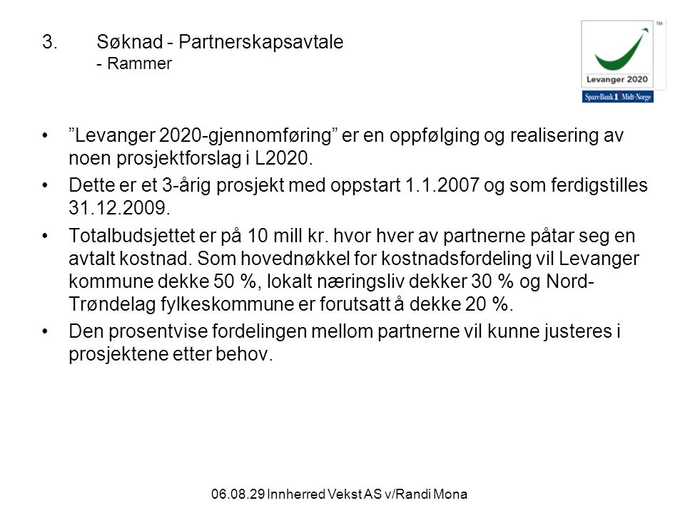 06.08.29 Innherred Vekst AS v/Randi Mona 3.Søknad - Partnerskapsavtale - Rammer Levanger 2020-gjennomføring er en oppfølging og realisering av noen prosjektforslag i L2020.