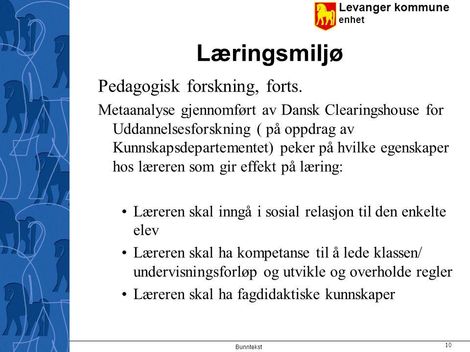Levanger kommune enhet Læringsmiljø Pedagogisk forskning, forts. Metaanalyse gjennomført av Dansk Clearingshouse for Uddannelsesforskning ( på oppdrag