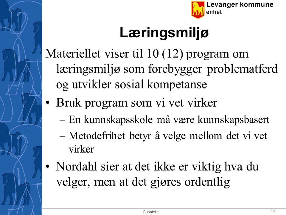 Levanger kommune enhet Læringsmiljø Materiellet viser til 10 (12) program om læringsmiljø som forebygger problematferd og utvikler sosial kompetanse B