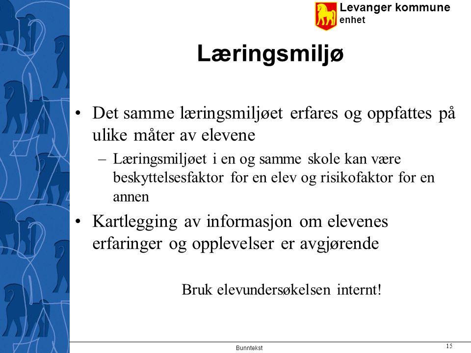 Levanger kommune enhet Læringsmiljø Det samme læringsmiljøet erfares og oppfattes på ulike måter av elevene –Læringsmiljøet i en og samme skole kan væ
