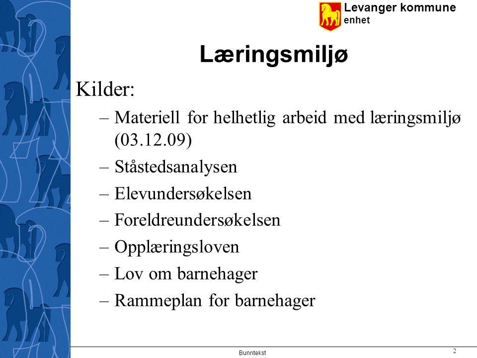 Levanger kommune enhet Bunntekst 2 Læringsmiljø Kilder: –Materiell for helhetlig arbeid med læringsmiljø (03.12.09) –Ståstedsanalysen –Elevundersøkels