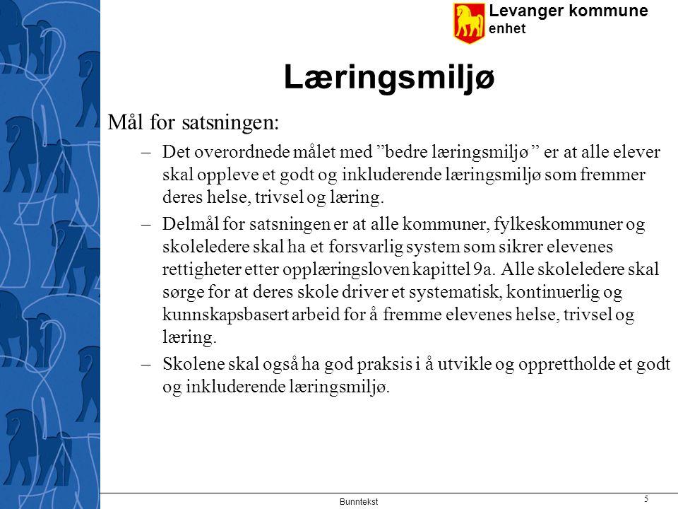 """Levanger kommune enhet Læringsmiljø Mål for satsningen: –Det overordnede målet med """"bedre læringsmiljø """" er at alle elever skal oppleve et godt og ink"""